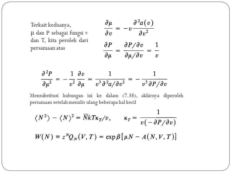 μ dan P sebagai fungsi v dan T, kita peroleh dari persamaan atas