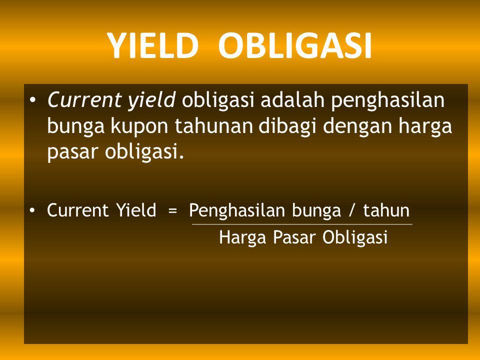 YIELD OBLIGASI Current yield obligasi adalah penghasilan bunga kupon tahunan dibagi dengan harga pasar obligasi.