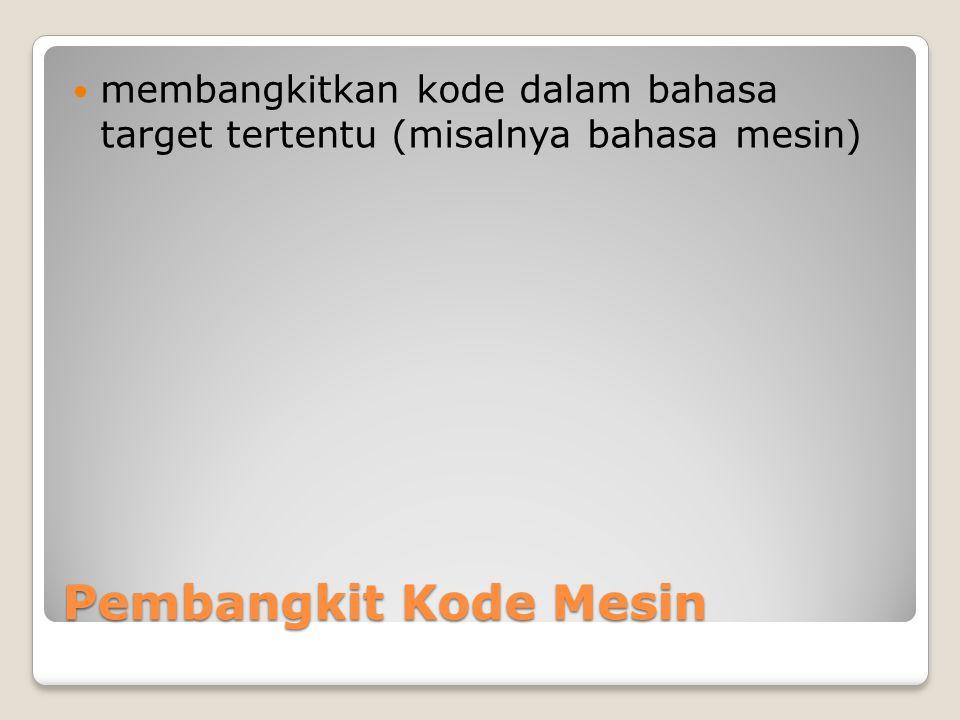 membangkitkan kode dalam bahasa target tertentu (misalnya bahasa mesin)