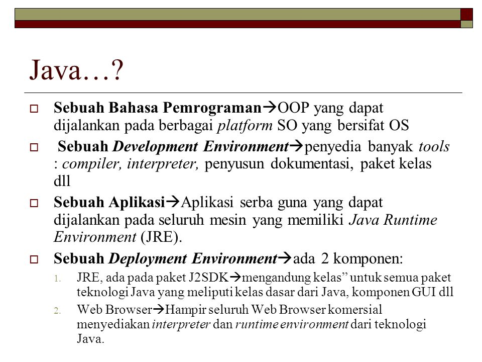 Java… Sebuah Bahasa PemrogramanOOP yang dapat dijalankan pada berbagai platform SO yang bersifat OS.