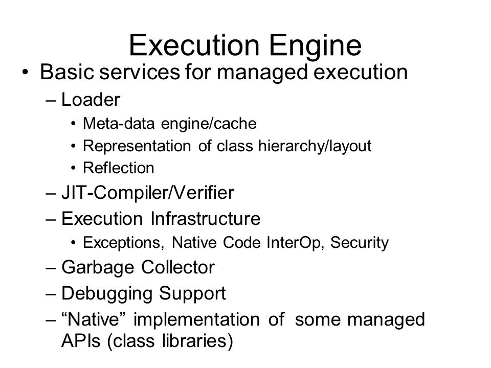 Execution Engine Basic services for managed execution Loader