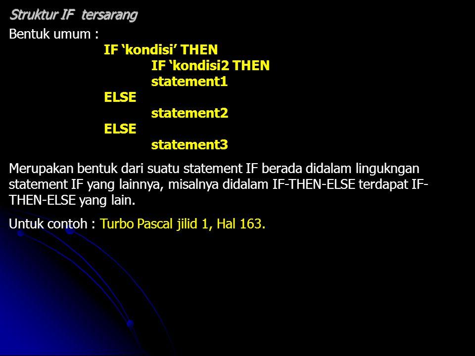 Struktur IF tersarang Bentuk umum : IF 'kondisi' THEN. IF 'kondisi2 THEN. statement1. ELSE. statement2.