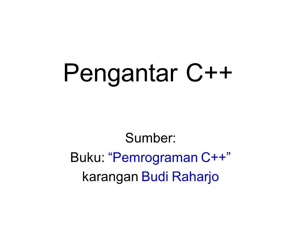 Sumber: Buku: Pemrograman C++ karangan Budi Raharjo