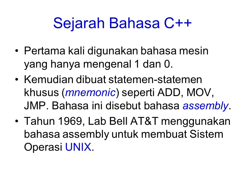 Sejarah Bahasa C++ Pertama kali digunakan bahasa mesin yang hanya mengenal 1 dan 0.
