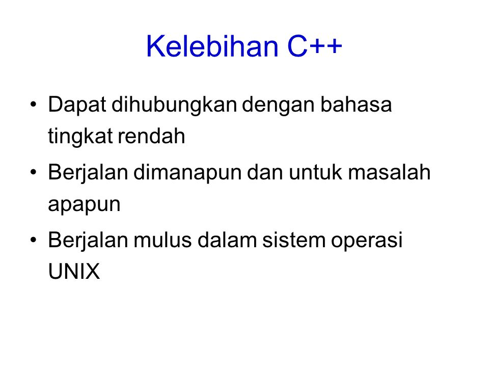 Kelebihan C++ Dapat dihubungkan dengan bahasa tingkat rendah