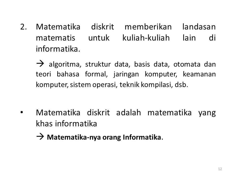 Matematika diskrit memberikan landasan matematis untuk kuliah-kuliah lain di informatika.