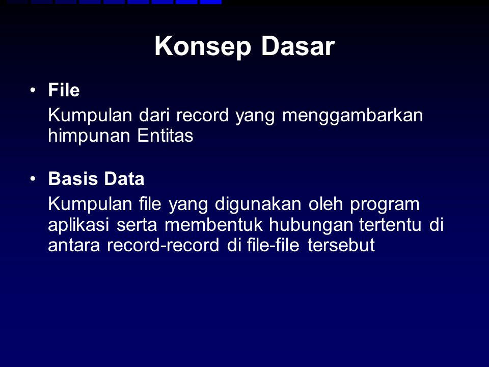 Konsep Dasar File. Kumpulan dari record yang menggambarkan himpunan Entitas. Basis Data.
