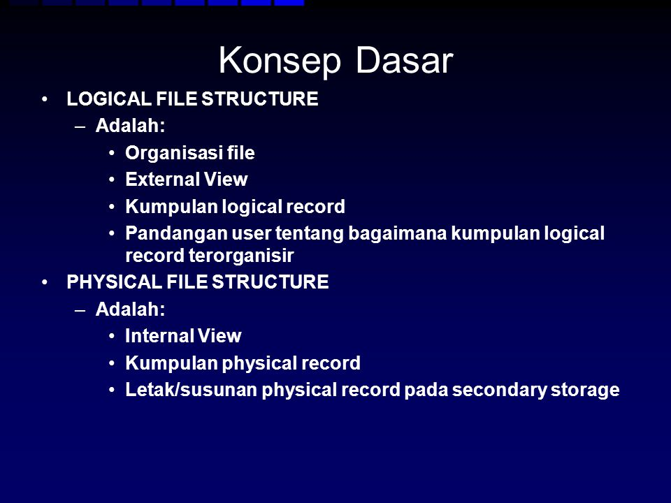 Konsep Dasar LOGICAL FILE STRUCTURE Adalah: Organisasi file