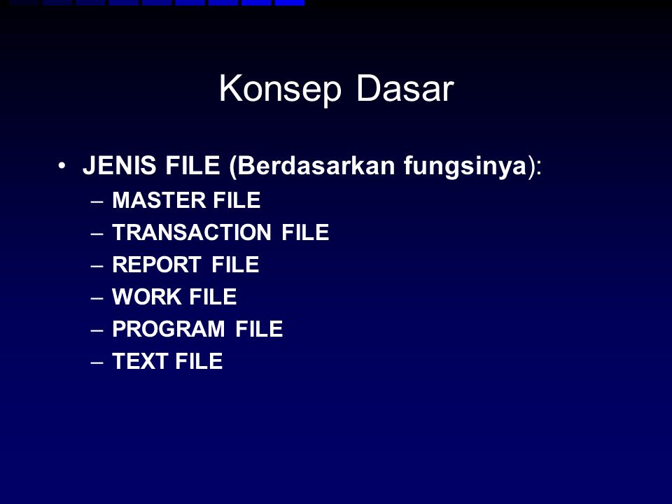 Konsep Dasar JENIS FILE (Berdasarkan fungsinya): MASTER FILE