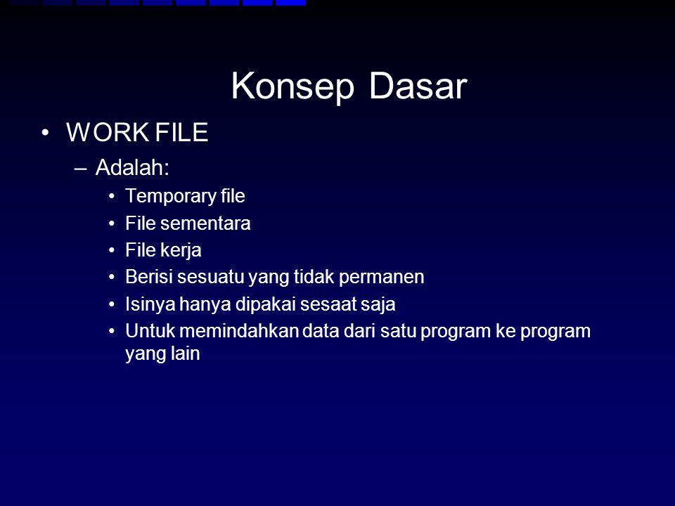 Konsep Dasar WORK FILE Adalah: Temporary file File sementara