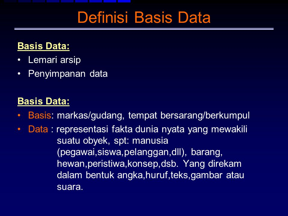 Definisi Basis Data Basis Data: Lemari arsip Penyimpanan data