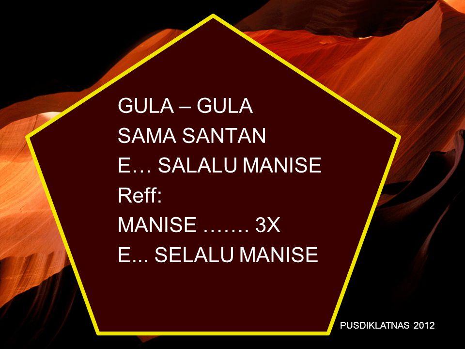 GULA – GULA SAMA SANTAN E… SALALU MANISE Reff: MANISE ……. 3X