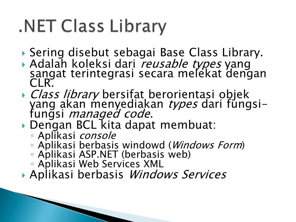 .NET Class Library Sering disebut sebagai Base Class Library.