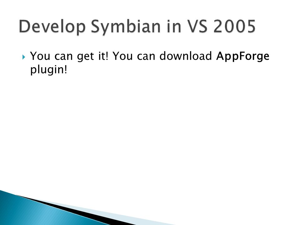 Develop Symbian in VS 2005 You can get it! You can download AppForge plugin!