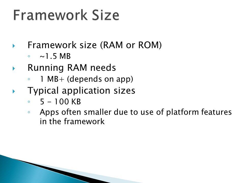 Framework Size Framework size (RAM or ROM) Running RAM needs