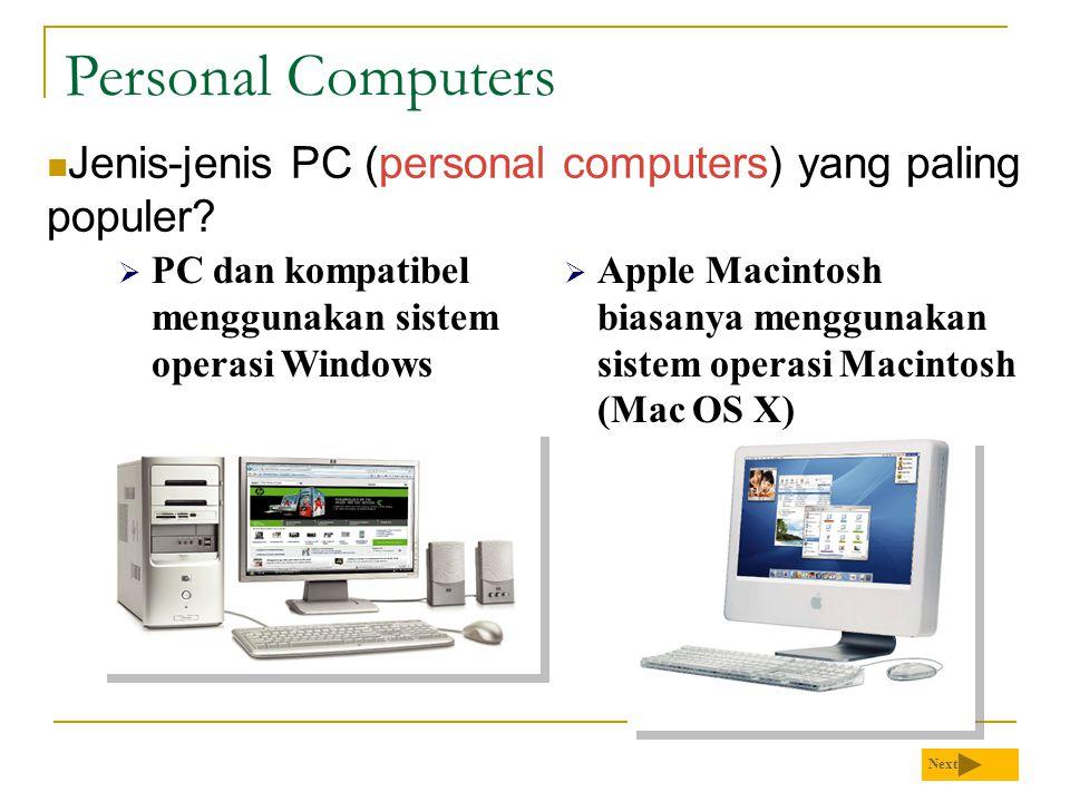 Personal Computers Jenis-jenis PC (personal computers) yang paling populer PC dan kompatibel menggunakan sistem operasi Windows.