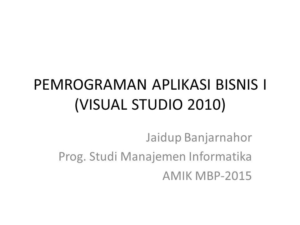 PEMROGRAMAN APLIKASI BISNIS I (VISUAL STUDIO 2010)