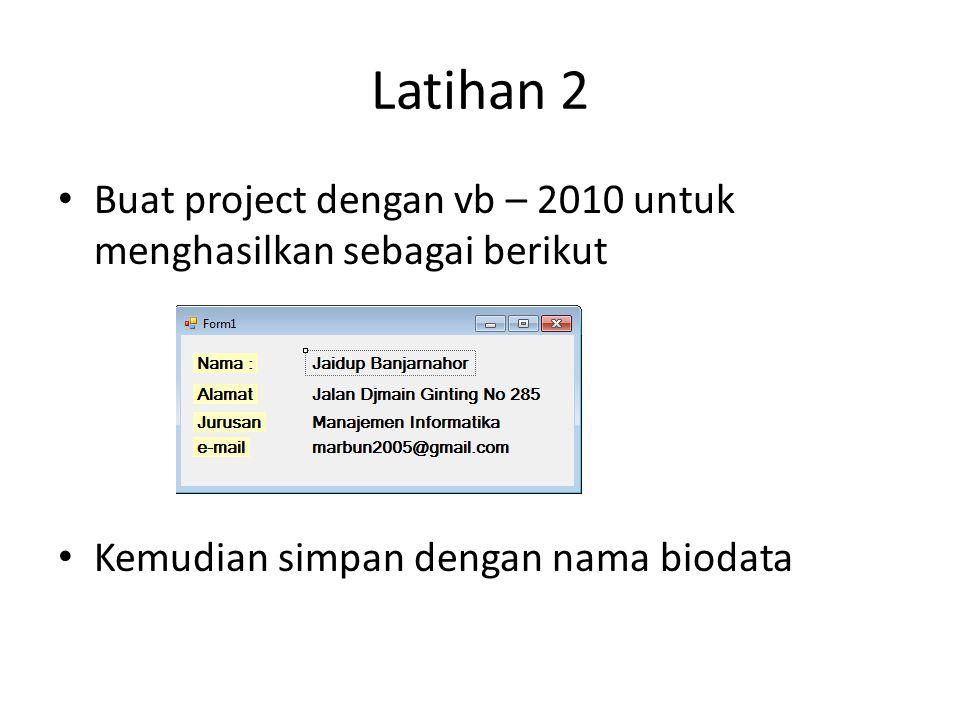 Latihan 2 Buat project dengan vb – 2010 untuk menghasilkan sebagai berikut.