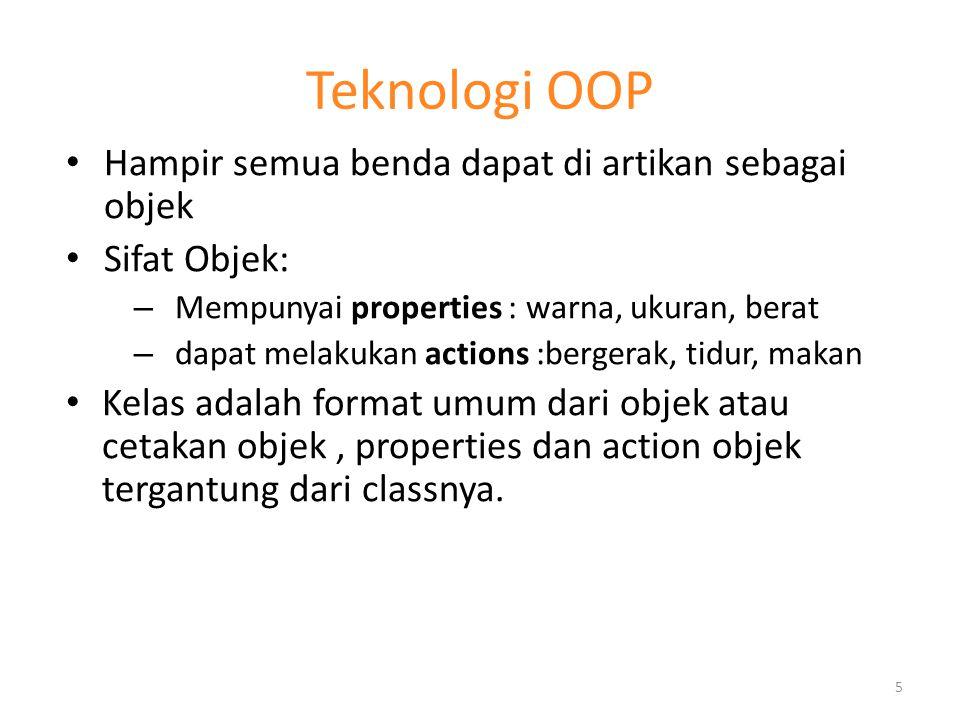 Teknologi OOP Hampir semua benda dapat di artikan sebagai objek