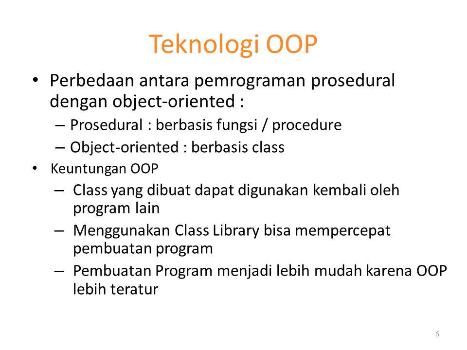Teknologi OOP Perbedaan antara pemrograman prosedural dengan object-oriented : Prosedural : berbasis fungsi / procedure.