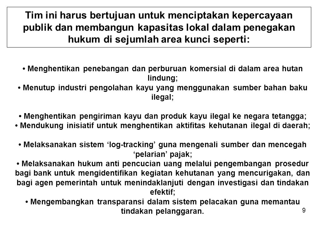 Tim ini harus bertujuan untuk menciptakan kepercayaan publik dan membangun kapasitas lokal dalam penegakan hukum di sejumlah area kunci seperti: