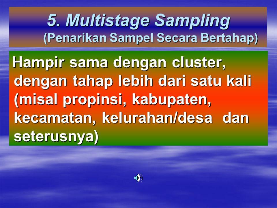 5. Multistage Sampling (Penarikan Sampel Secara Bertahap)