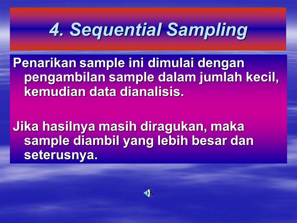4. Sequential Sampling Penarikan sample ini dimulai dengan pengambilan sample dalam jumlah kecil, kemudian data dianalisis.