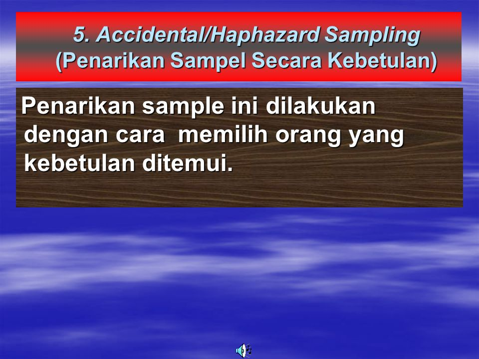 5. Accidental/Haphazard Sampling (Penarikan Sampel Secara Kebetulan)