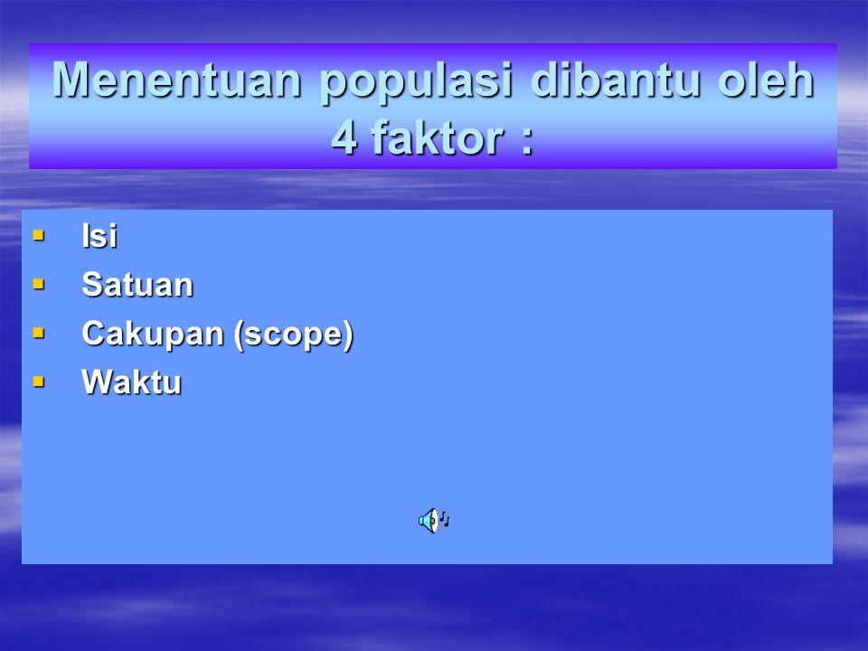 Menentuan populasi dibantu oleh 4 faktor :