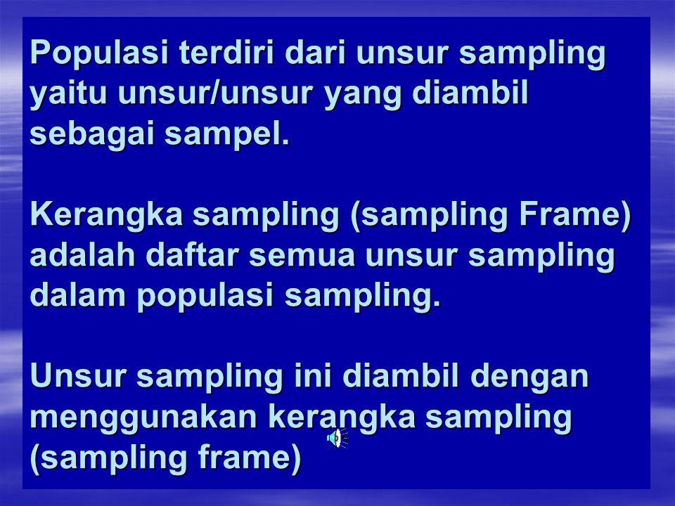 Populasi terdiri dari unsur sampling yaitu unsur/unsur yang diambil sebagai sampel.
