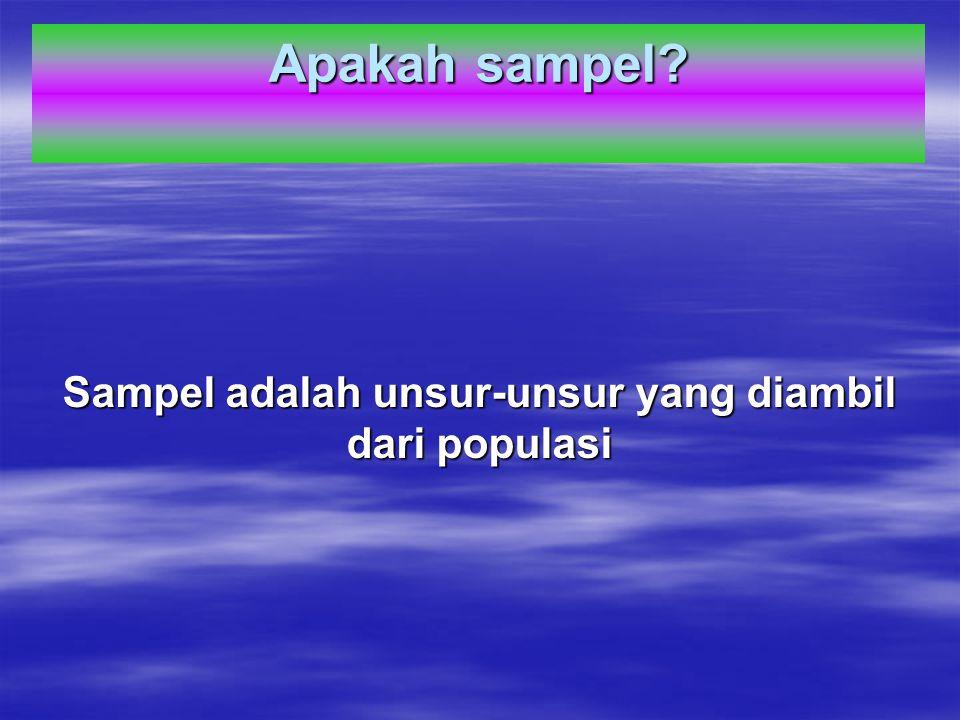 Sampel adalah unsur-unsur yang diambil dari populasi