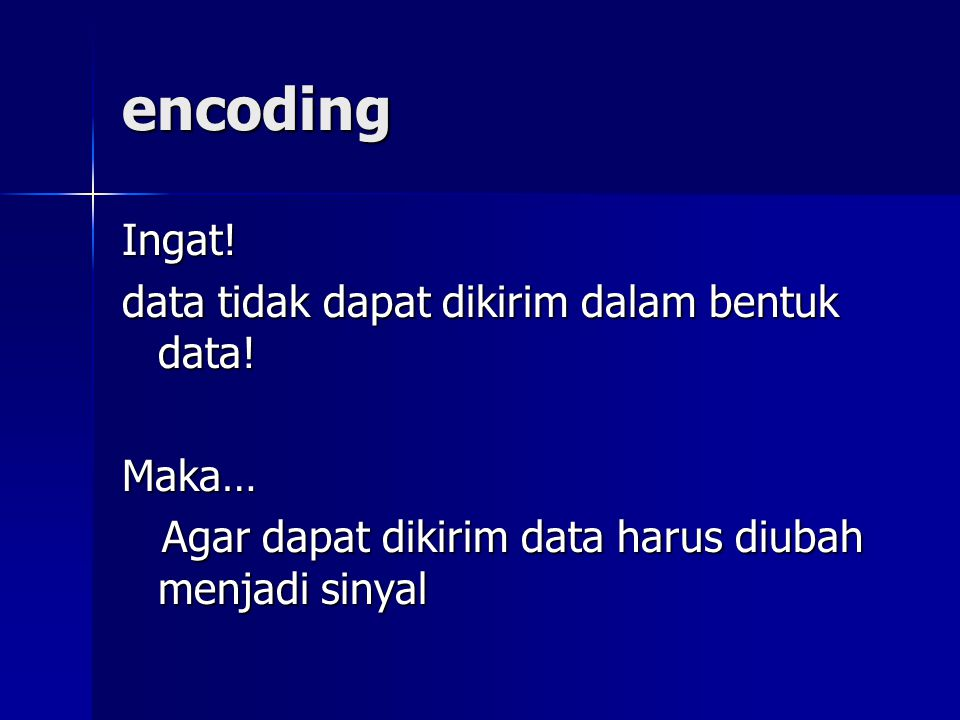 encoding Ingat! data tidak dapat dikirim dalam bentuk data! Maka…