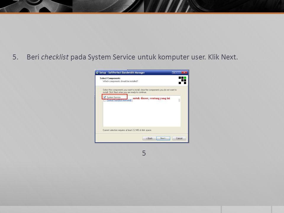 Beri checklist pada System Service untuk komputer user. Klik Next.