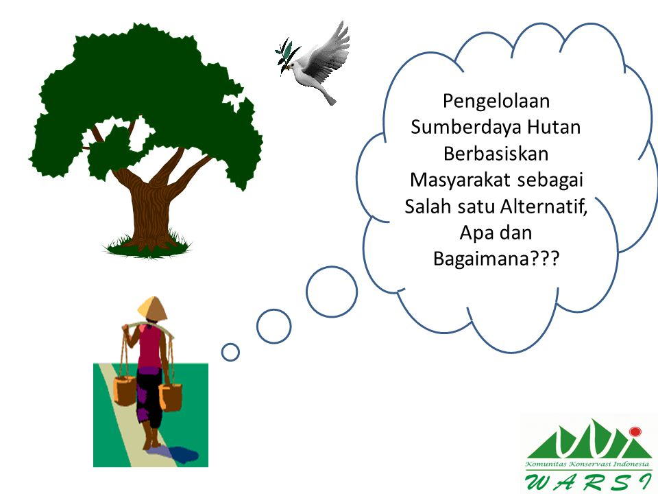 Pengelolaan Sumberdaya Hutan Berbasiskan Masyarakat sebagai Salah satu Alternatif, Apa dan Bagaimana
