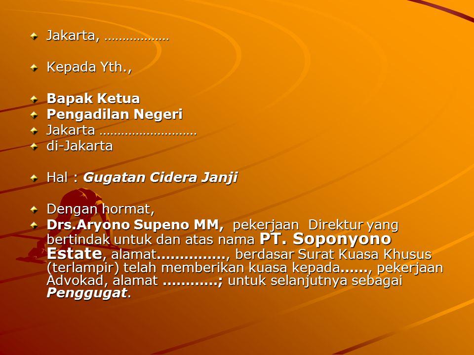 Jakarta, ……………… Kepada Yth., Bapak Ketua. Pengadilan Negeri. Jakarta ……………………… di-Jakarta. Hal : Gugatan Cidera Janji.