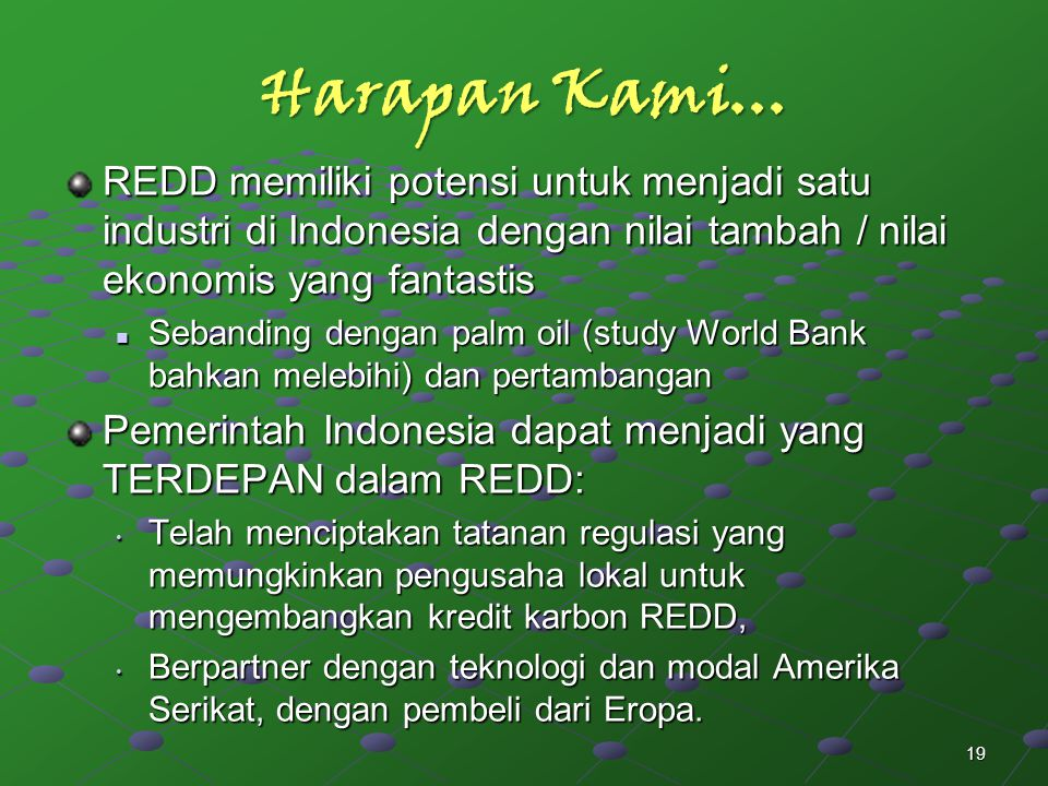 Harapan Kami... REDD memiliki potensi untuk menjadi satu industri di Indonesia dengan nilai tambah / nilai ekonomis yang fantastis.