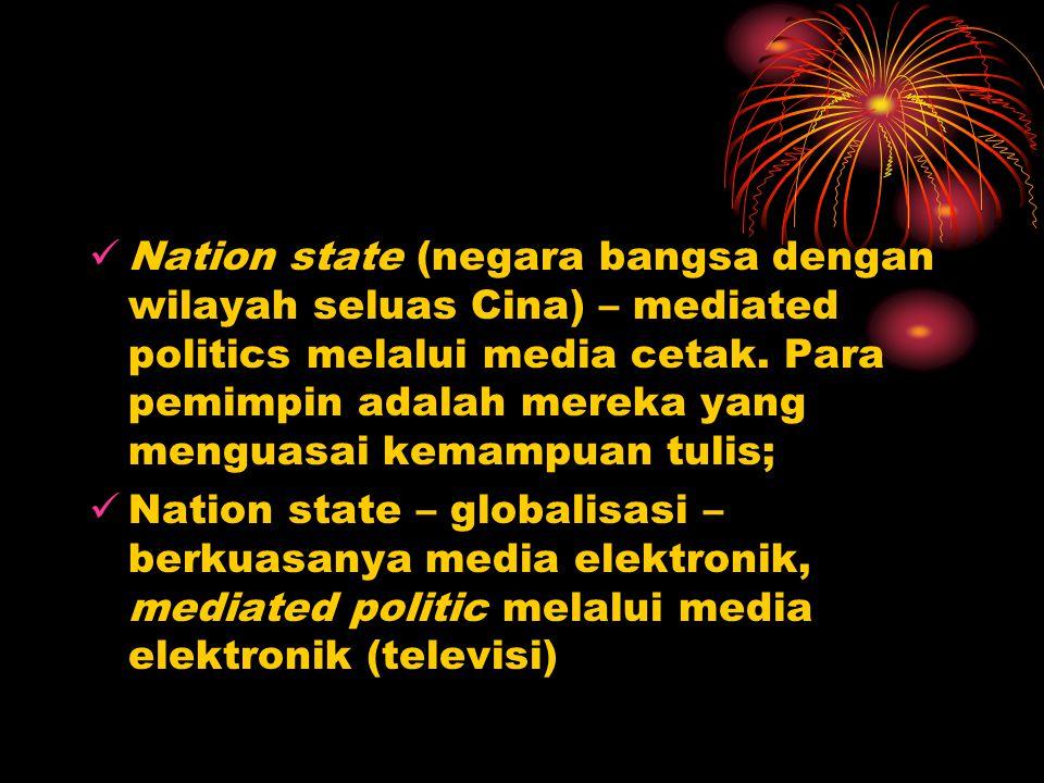 Nation state (negara bangsa dengan wilayah seluas Cina) – mediated politics melalui media cetak. Para pemimpin adalah mereka yang menguasai kemampuan tulis;