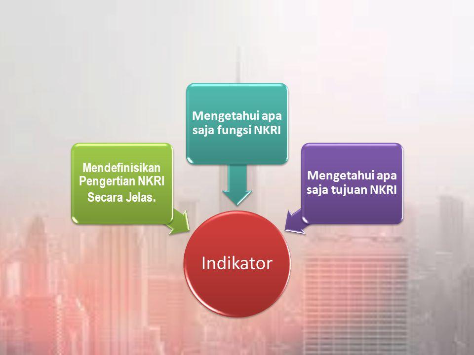 Indikator Mendefinisikan Pengertian NKRI Secara Jelas.