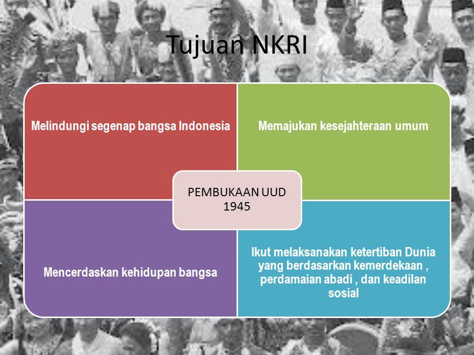 Tujuan NKRI PEMBUKAAN UUD 1945. Melindungi segenap bangsa Indonesia. Memajukan kesejahteraan umum.