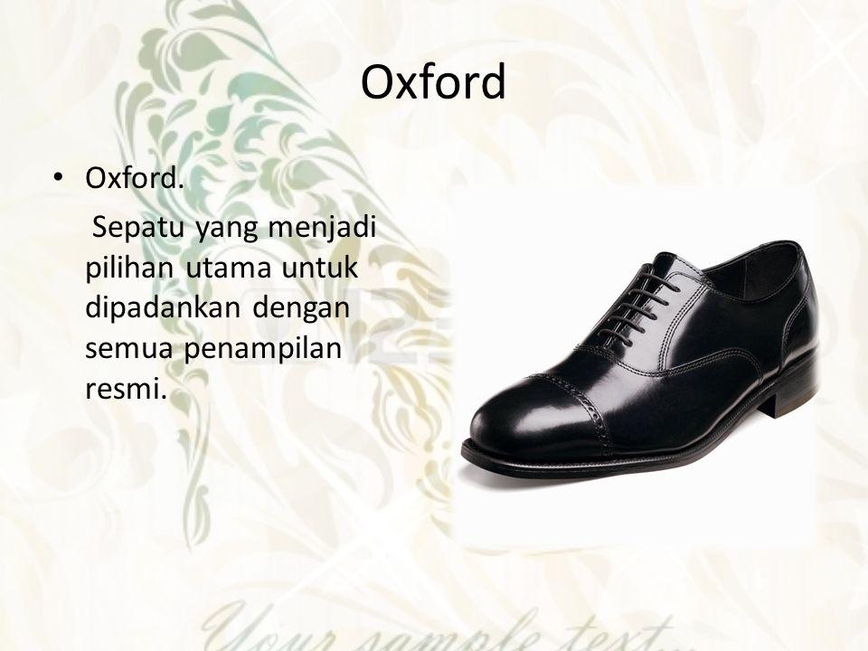Oxford Oxford. Sepatu yang menjadi pilihan utama untuk dipadankan dengan semua penampilan resmi.