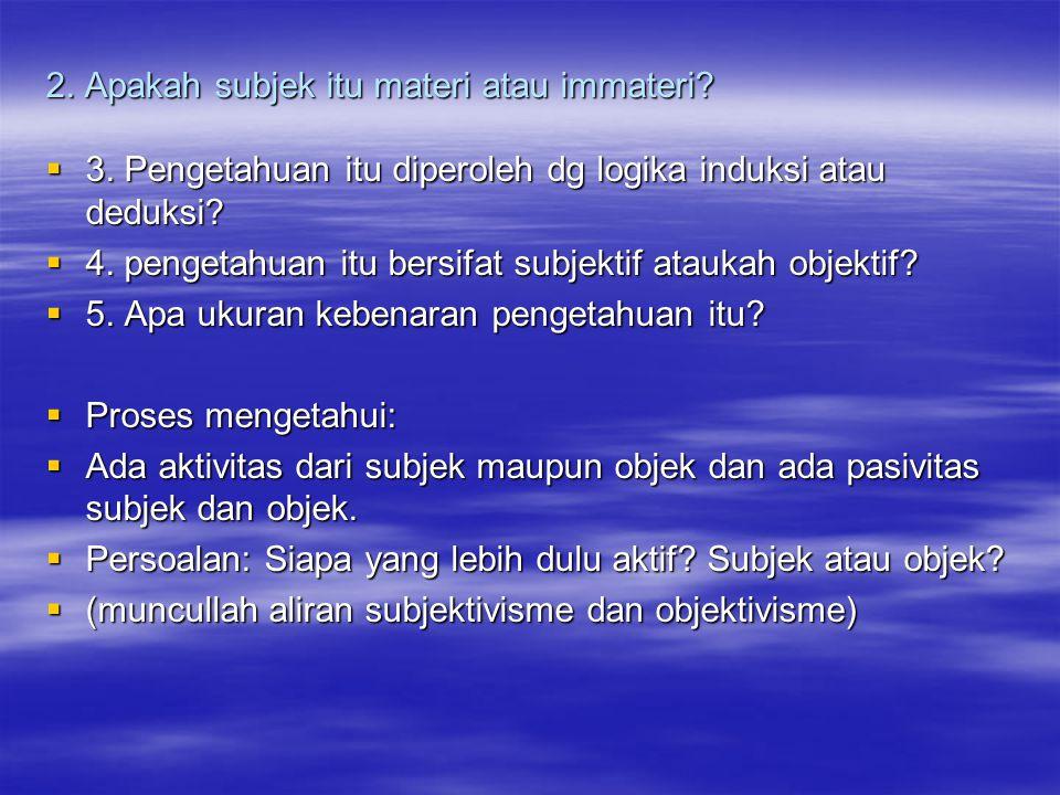 2. Apakah subjek itu materi atau immateri