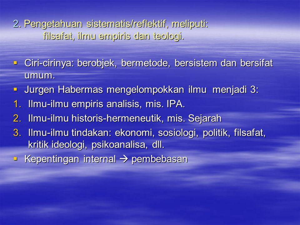 2. Pengetahuan sistematis/reflektif, meliputi: