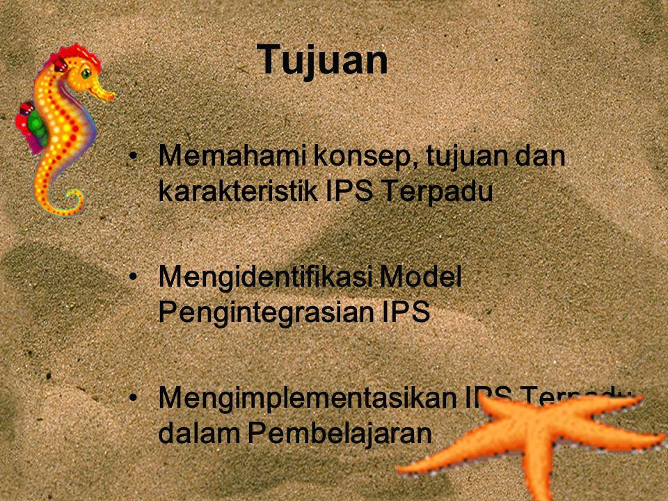 Tujuan Memahami konsep, tujuan dan karakteristik IPS Terpadu