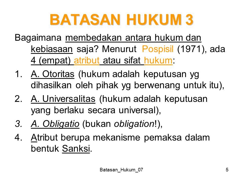BATASAN HUKUM 3 Bagaimana membedakan antara hukum dan kebiasaan saja Menurut Pospisil (1971), ada 4 (empat) atribut atau sifat hukum: