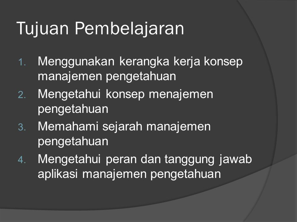 Tujuan Pembelajaran Menggunakan kerangka kerja konsep manajemen pengetahuan. Mengetahui konsep menajemen pengetahuan.