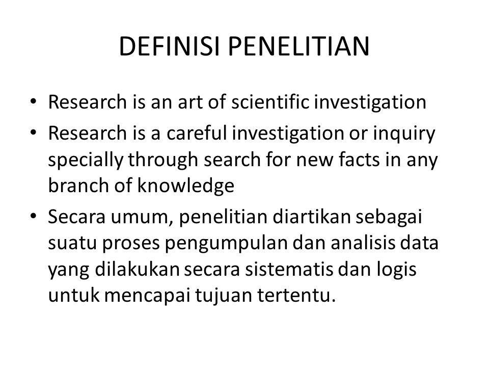 DEFINISI PENELITIAN Research is an art of scientific investigation