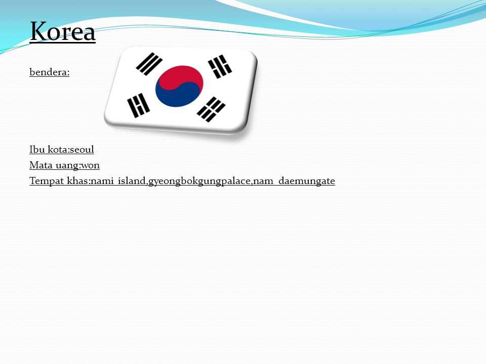 Korea bendera: Ibu kota:seoul Mata uang:won