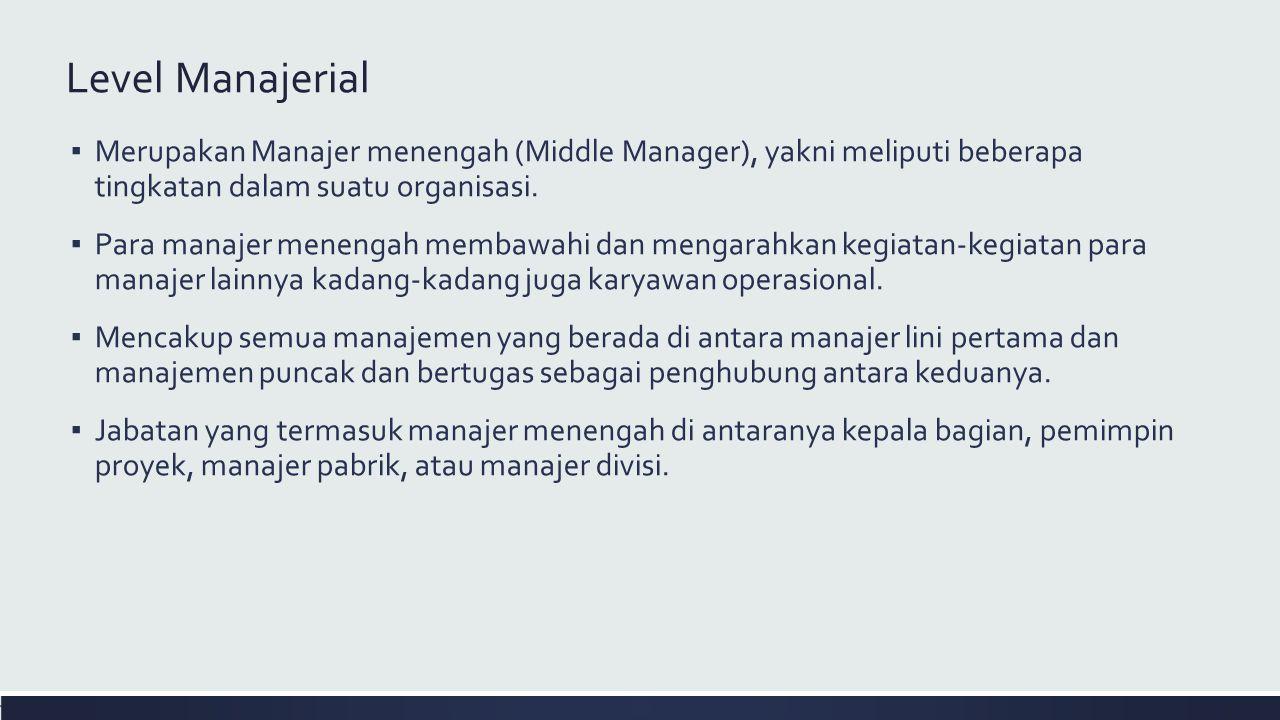 Level Manajerial Merupakan Manajer menengah (Middle Manager), yakni meliputi beberapa tingkatan dalam suatu organisasi.