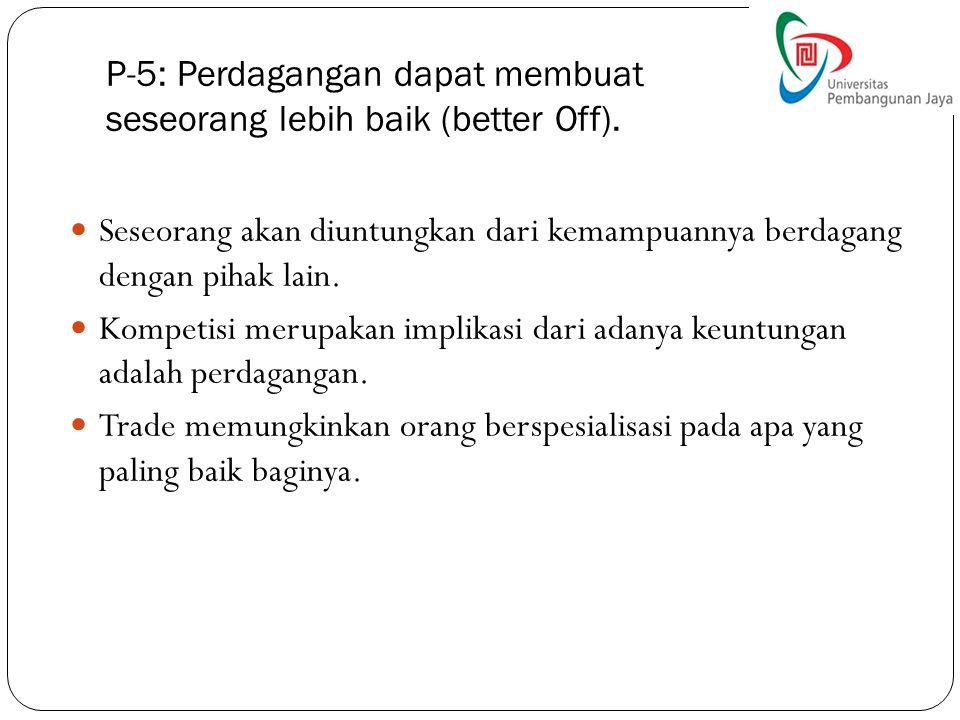 P-5: Perdagangan dapat membuat seseorang lebih baik (better Off).