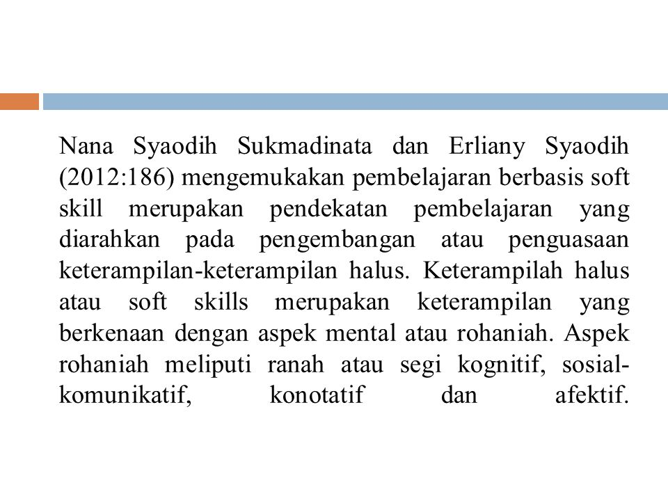 Nana Syaodih Sukmadinata dan Erliany Syaodih (2012:186) mengemukakan pembelajaran berbasis soft skill merupakan pendekatan pembelajaran yang diarahkan pada pengembangan atau penguasaan keterampilan-keterampilan halus.